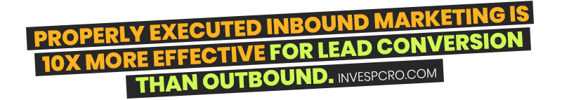 Properly executed inbound marketing is 10x more effective for lead conversion than outbound