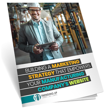 Building A Marketing Strategy That Empowers Your Manufacturing Companys Website - mock eBook