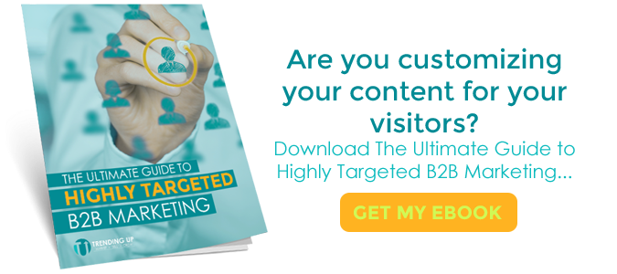 Are you customizing your content for your visitors? Download the Ultimate Guide to Highly Targeted B2B Marketing.
