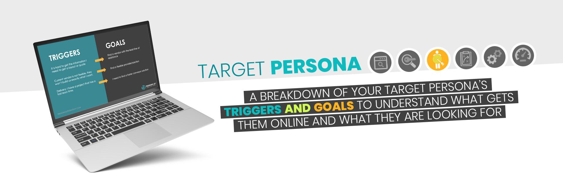 Target Persona - Triggers Goals